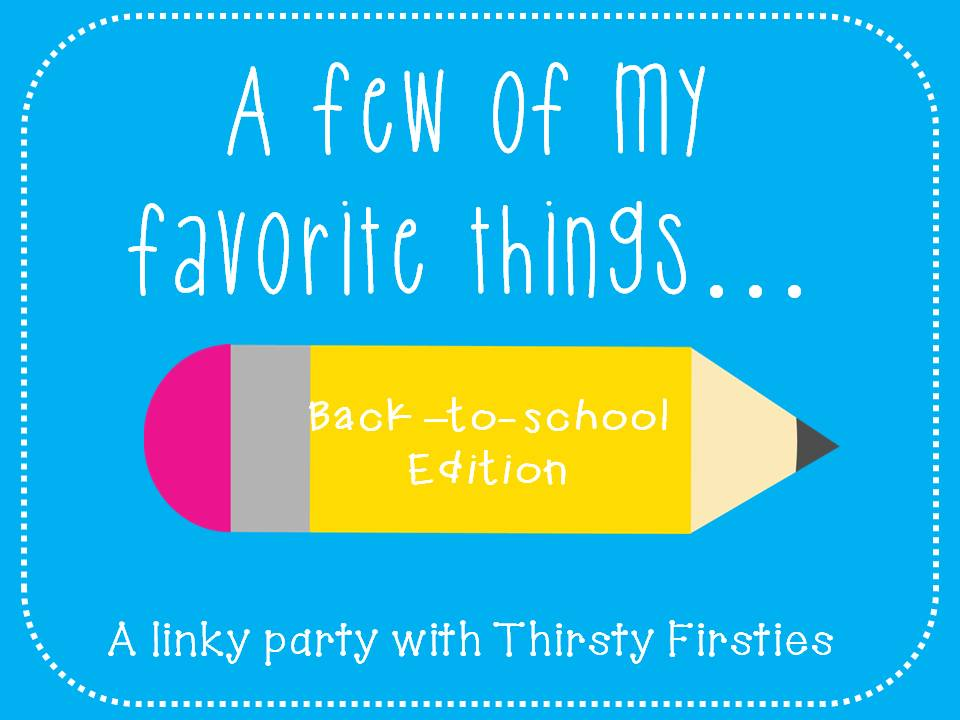 These Are A Few Of My Favorite Things   Back To School Edition  Linky
