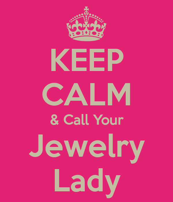 Keep Calm   Call Your Jewelry Lady   Keep Calm And Carry On Image
