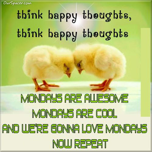 Think Happy Thoughts Mondays Are Awesome Mondays Are Cool And We Re