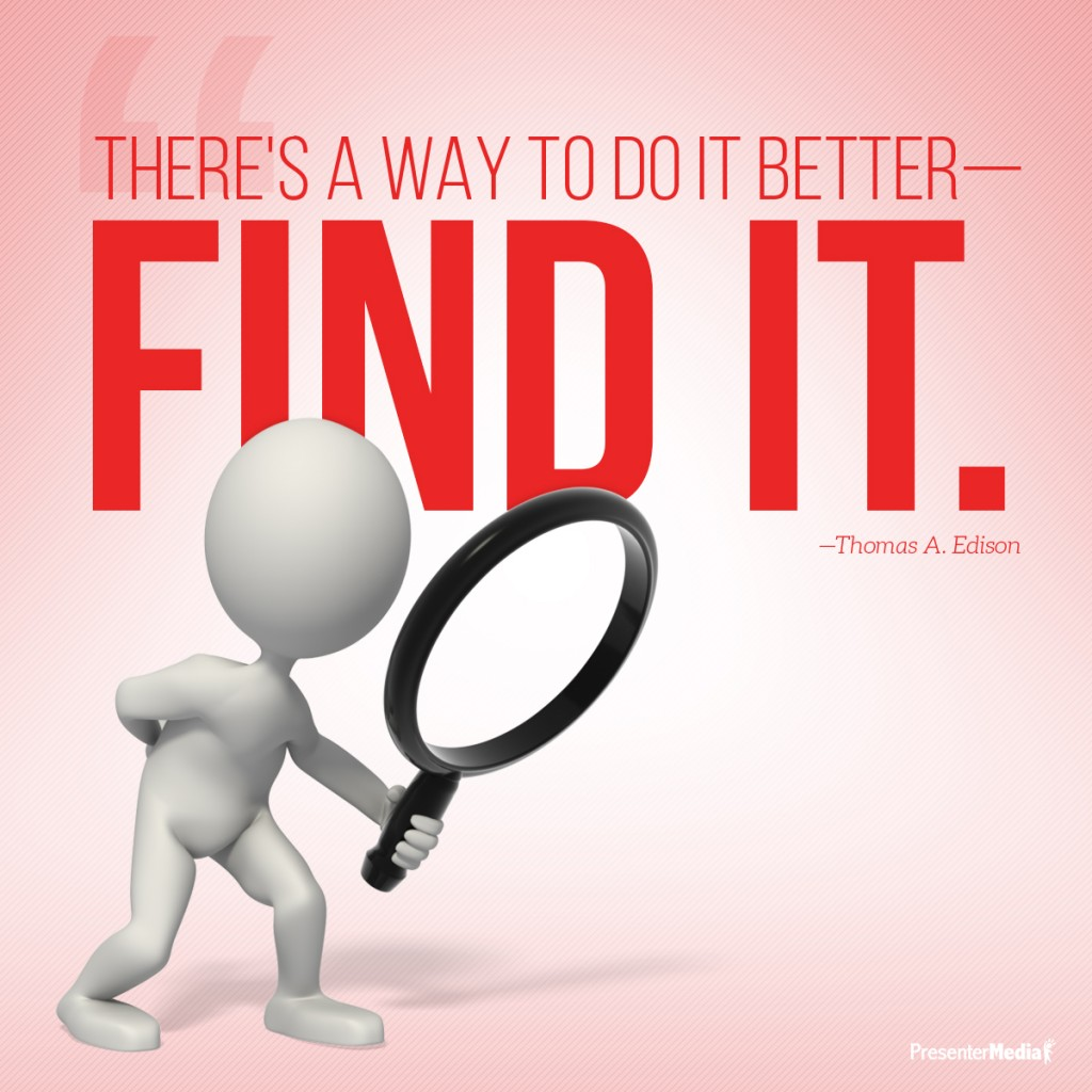 There S A Way To Do It Better Find It     Thomas A  Edison