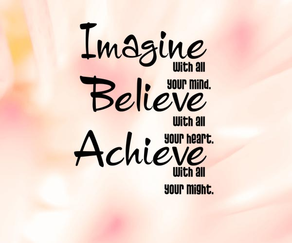 Imagine With All Your Mind Believe With All Your Heart Achieve With