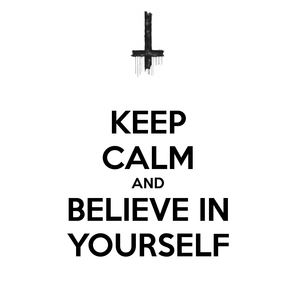 Keep Calm And Believe In Yourself   Keep Calm And Carry On Image
