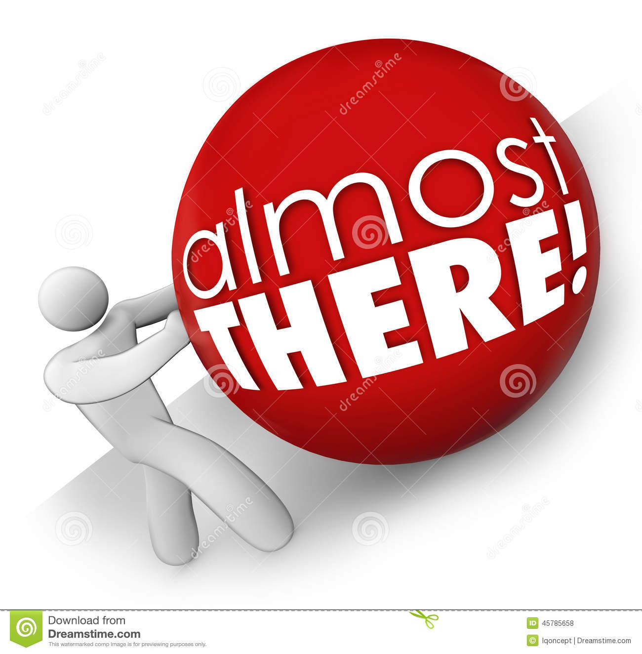 Almost There Words On A 3d Ball Rolled By A Person Man Or Worker On A
