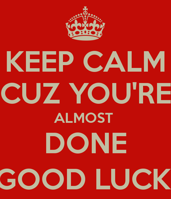 Keep Calm Cuz Youre Almost Done Good Luck And Carry On Clipart