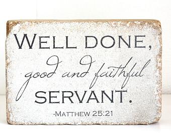 25 21 Well Done Good And Faithful Servant  Garden Decor  Bookend