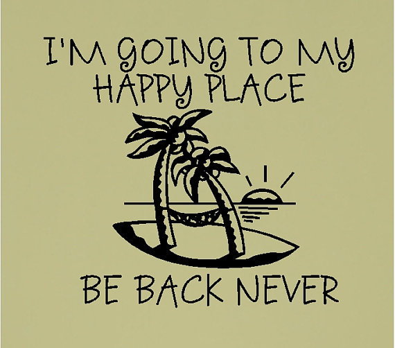 Going To My Happy Place Be Back Never    Beach Wall Quote Words