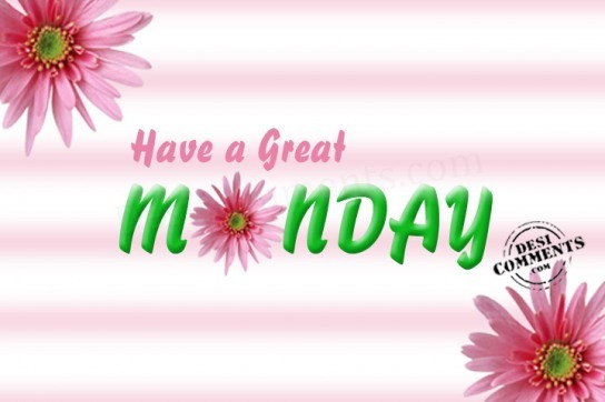 Have A Great Monday   Trulygraphics Com