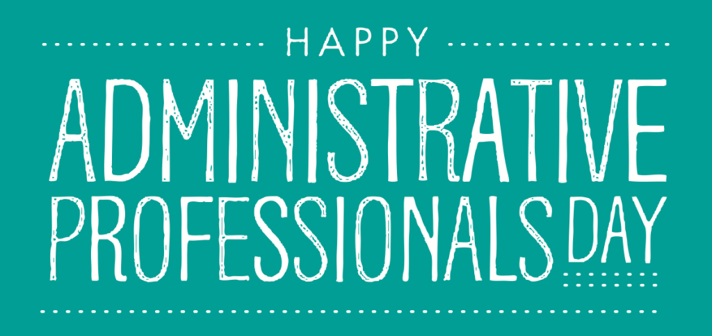 Happy Administrative Professionals Day    Ensuring The Independent