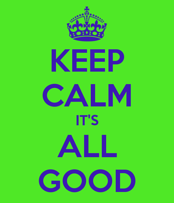 Keep Calm It S All Good   Keep Calm And Carry On Image Generator