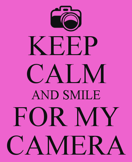 Smile For The Camera And Smile For My Camera