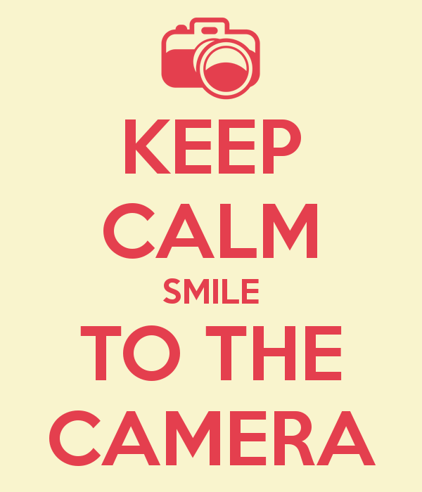 Smile For The Camera Keep Calm Smile To The Camera