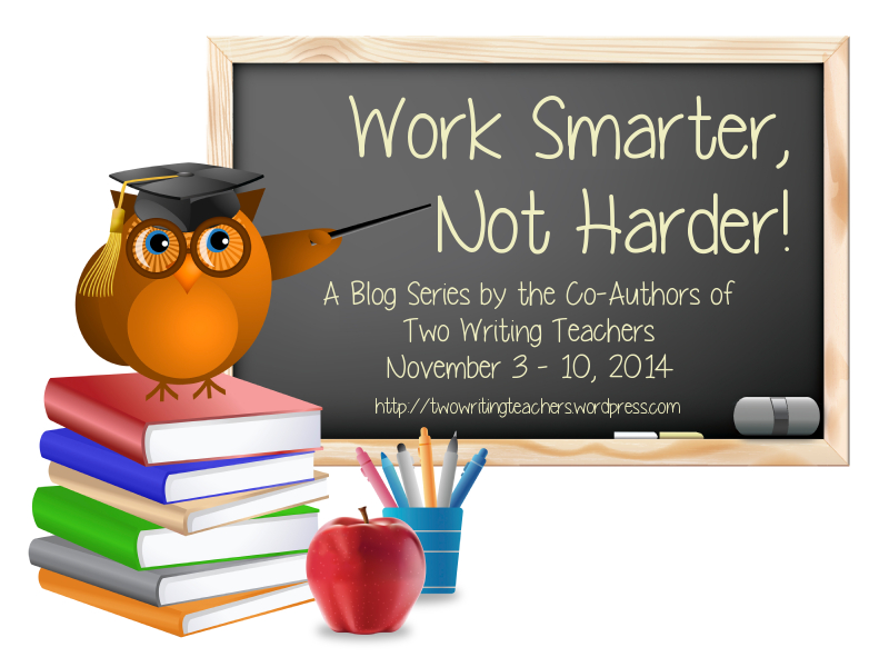 Preview  Work Smarter Not Harder Blog Series   Two Writing Teachers