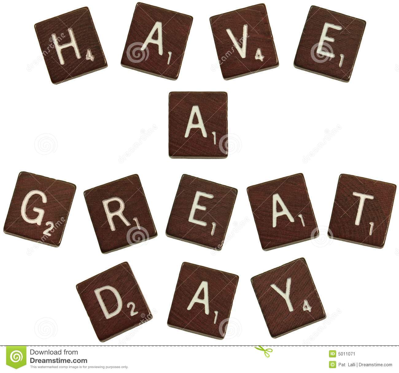 Isolated Photo Of Scrabble Letters Saying  Have A Great Day