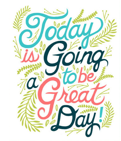 To Let You Know That Today It Going To Be A Great Day  Enjoy It