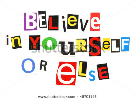 Believe In Yourself Or Else   A Motivational Threat Stock Photo
