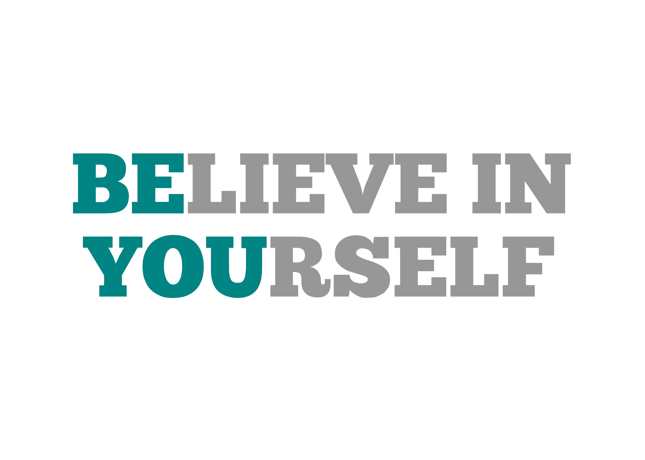 Just Because 34   Believe In Yourself   Teal Blue   Gray   Sprik