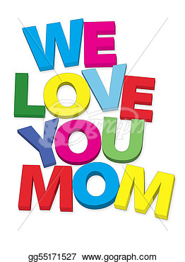 Stock Illustration   We Love You Mom  Clipart Gg55171527   Gograph